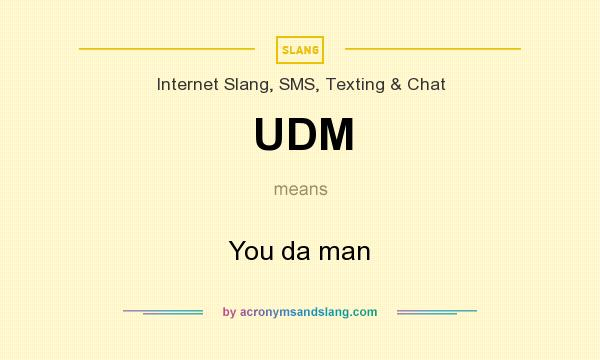 What does UDM mean? It stands for You da man