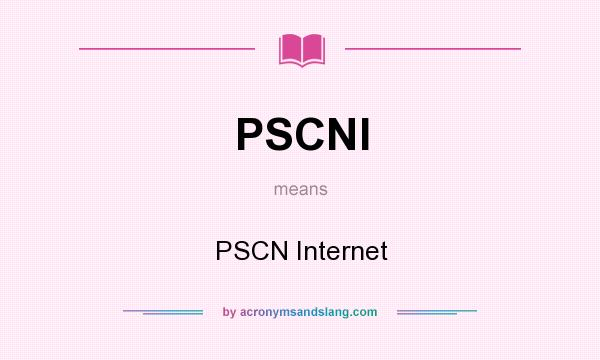 What does PSCNI mean? It stands for PSCN Internet