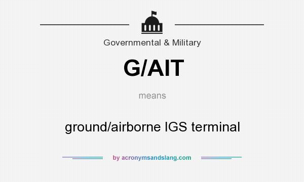 What does G/AIT mean? It stands for ground/airborne IGS terminal