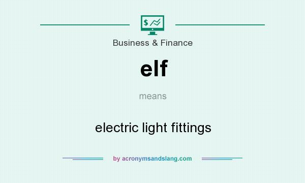 What does elf mean? It stands for electric light fittings