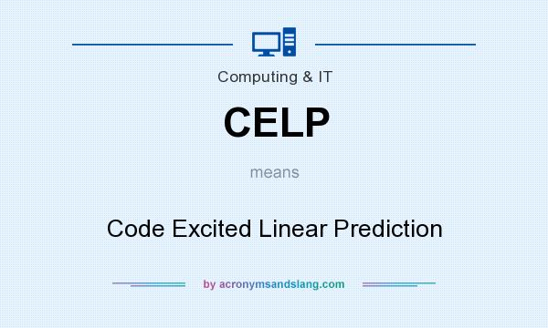What does CELP mean? It stands for Code Excited Linear Prediction