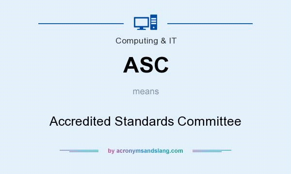 What does ASC mean? It stands for Accredited Standards Committee