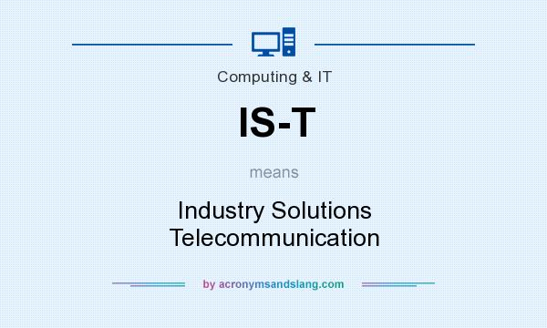 What does IS-T mean? It stands for Industry Solutions Telecommunication