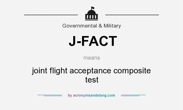 What does J-FACT mean? It stands for joint flight acceptance composite test