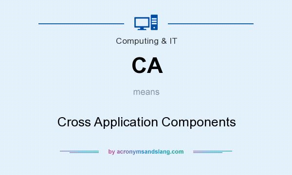 What does CA mean? It stands for Cross Application Components