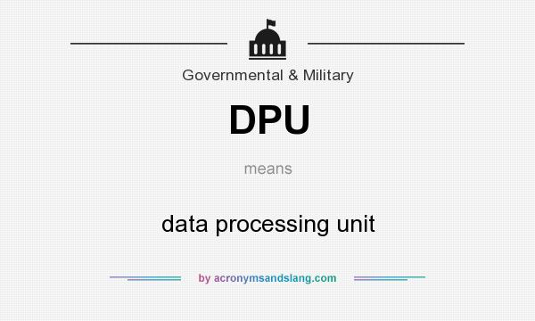What does DPU mean? It stands for data processing unit