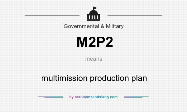 What does M2P2 mean? It stands for multimission production plan