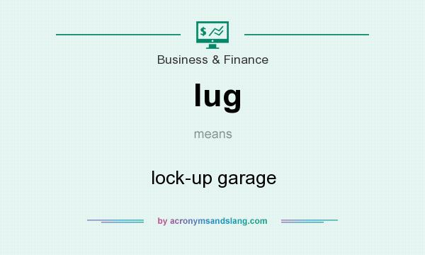 What does lug mean? It stands for lock-up garage