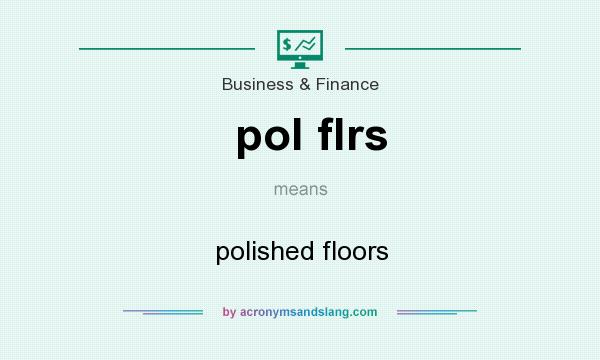 What does pol flrs mean? It stands for polished floors