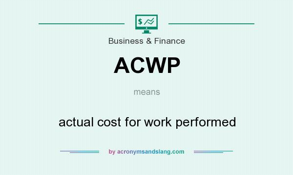 What does ACWP mean? It stands for actual cost for work performed