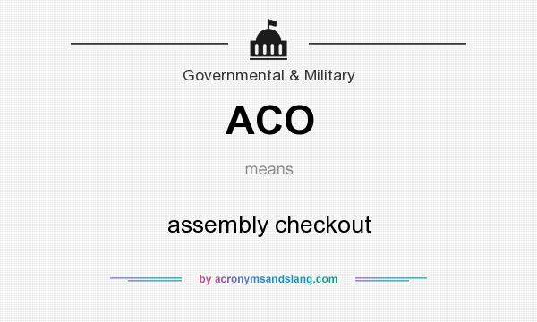 What does ACO mean? It stands for assembly checkout