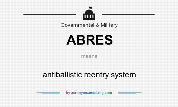 What does ABRES mean? It stands for antiballistic reentry system