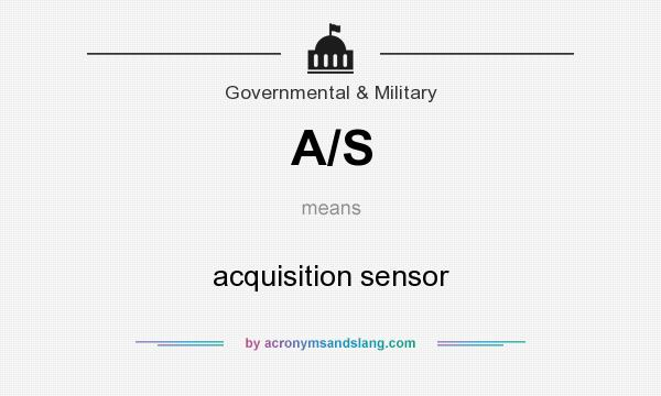 What does A/S mean? It stands for acquisition sensor