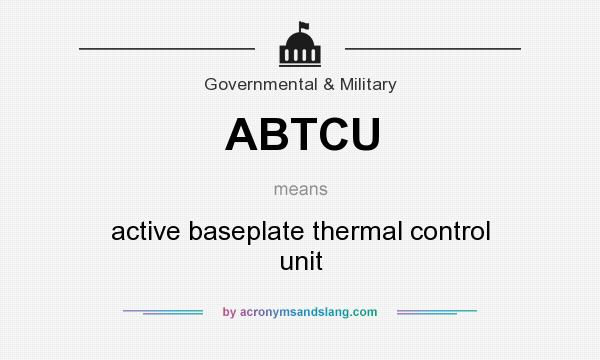 What does ABTCU mean? It stands for active baseplate thermal control unit
