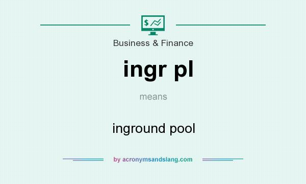 What does ingr pl mean? It stands for inground pool