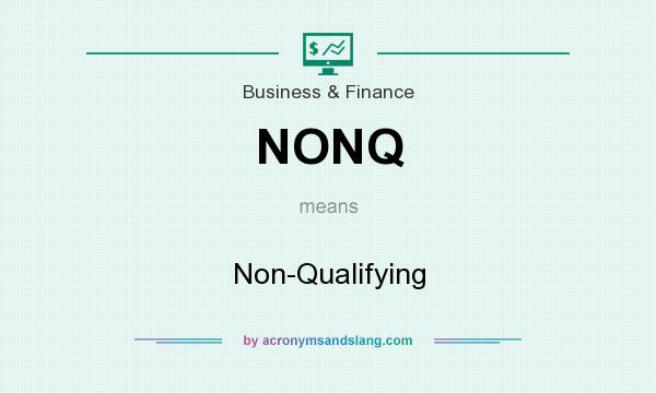 What does NONQ mean? It stands for Non-Qualifying
