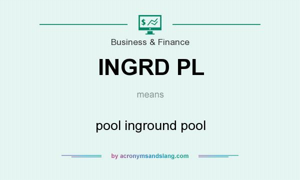 What does INGRD PL mean? It stands for pool inground pool