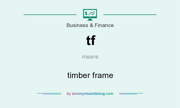 What does tf mean? It stands for timber frame