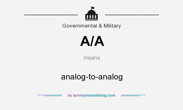 What does A/A mean? It stands for analog-to-analog