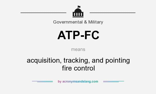 What does ATP-FC mean? It stands for acquisition, tracking, and pointing fire control