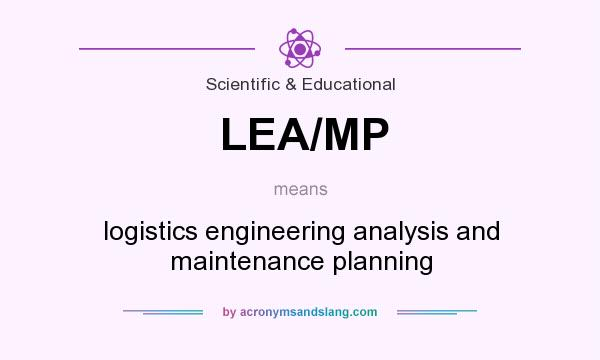 What does LEA/MP mean? It stands for logistics engineering analysis and maintenance planning