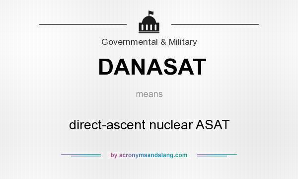 What does DANASAT mean? It stands for direct-ascent nuclear ASAT