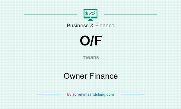 What does O/F mean? It stands for Owner Finance