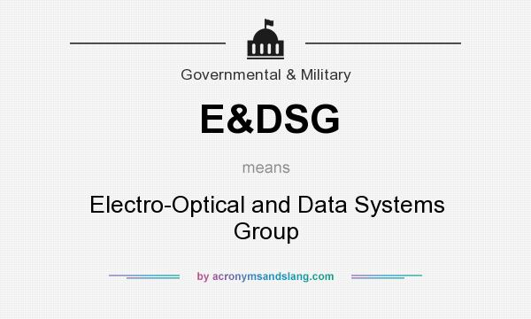 What does E&DSG mean? It stands for Electro-Optical and Data Systems Group