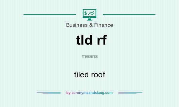 What does tld rf mean? It stands for tiled roof
