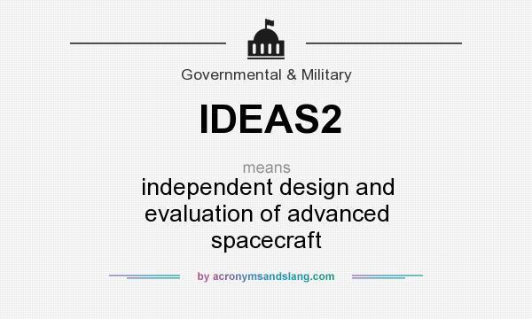 What does IDEAS2 mean? It stands for independent design and evaluation of advanced spacecraft