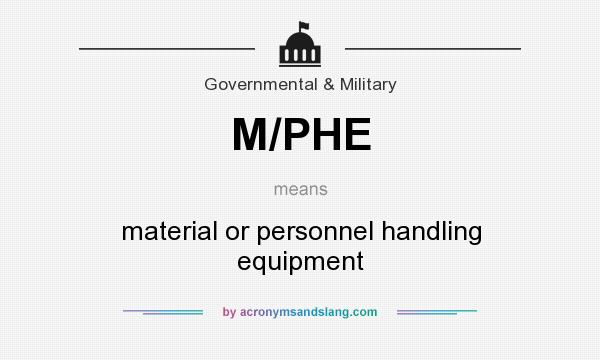 What does M/PHE mean? It stands for material or personnel handling equipment