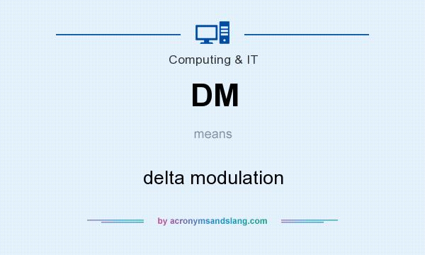 What does DM mean? It stands for delta modulation