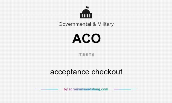What does ACO mean? It stands for acceptance checkout