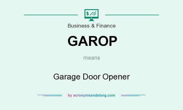 What does GAROP mean? It stands for Garage Door Opener