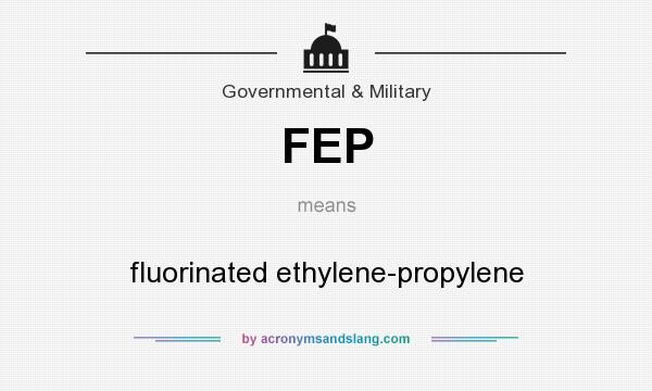 What does FEP mean? It stands for fluorinated ethylene-propylene