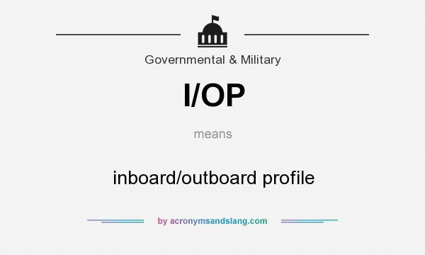 What does I/OP mean? It stands for inboard/outboard profile