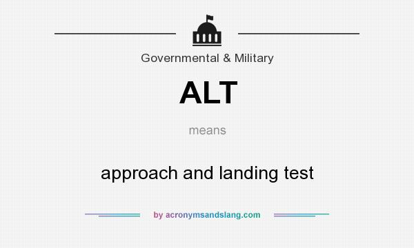 What does ALT mean? It stands for approach and landing test