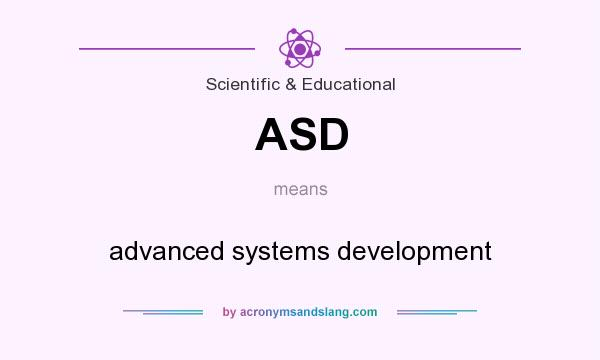 What does ASD mean? It stands for advanced systems development
