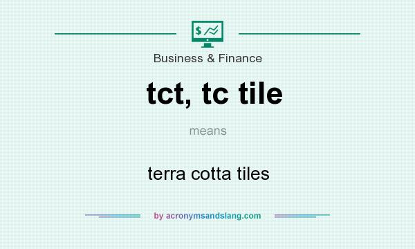 What does tct, tc tile mean? It stands for terra cotta tiles