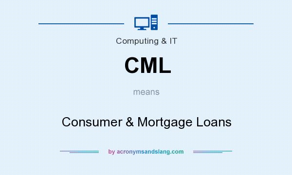 What does CML mean? It stands for Consumer & Mortgage Loans