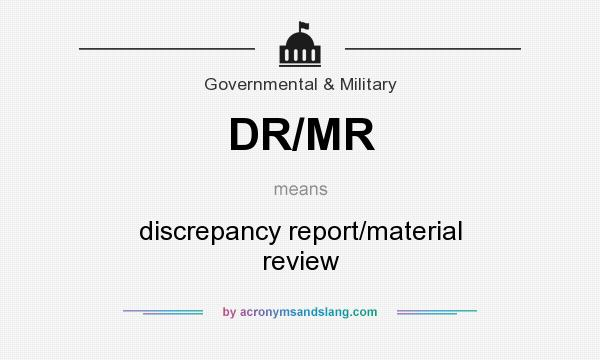 What does DR/MR mean? It stands for discrepancy report/material review