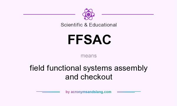 What does FFSAC mean? It stands for field functional systems assembly and checkout