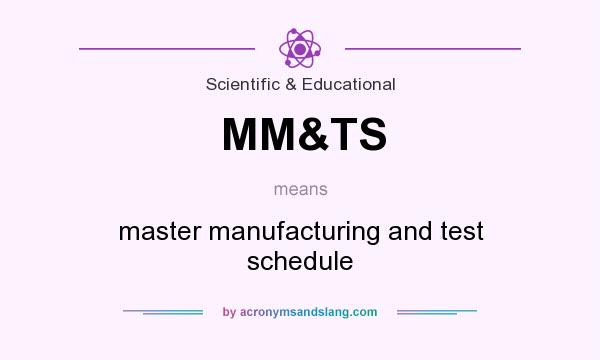 What does MM&TS mean? It stands for master manufacturing and test schedule