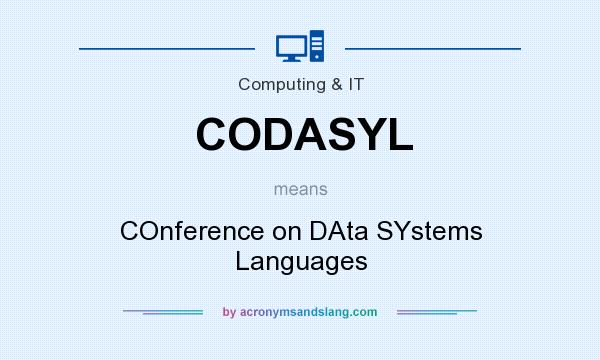 What does CODASYL mean? It stands for COnference on DAta SYstems Languages