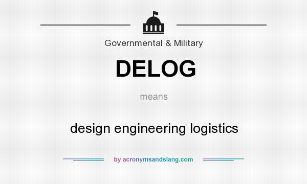 What does DELOG mean? It stands for design engineering logistics