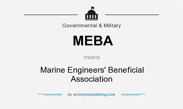 What does MEBA mean? It stands for Marine Engineers` Beneficial Association