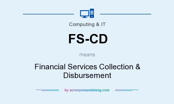 What does FS-CD mean? It stands for Financial Services Collection & Disbursement