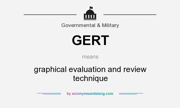 What does GERT mean? It stands for graphical evaluation and review technique