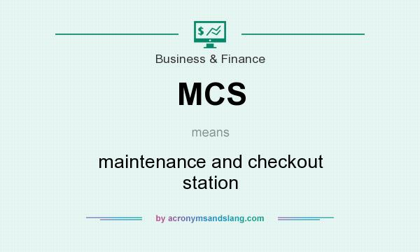 What does MCS mean? It stands for maintenance and checkout station