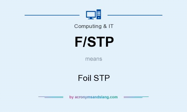 What does F/STP mean? It stands for Foil STP